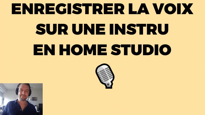 comment enregistrer une voix sur une musique en home studio
